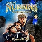 The Goober Crystal: Land Of Nubbins, Book 1   Djuana Berlin