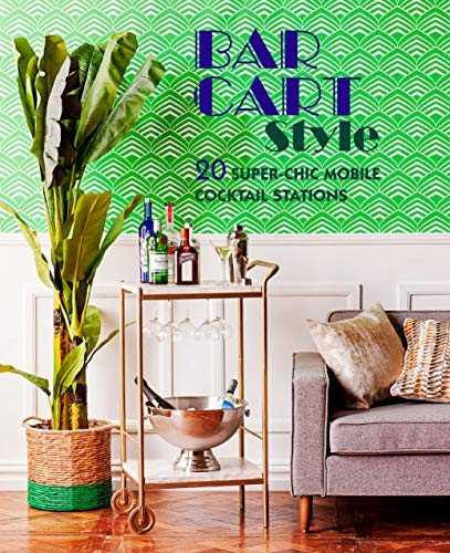Bar Cart Style: 20 super-chic mobile cocktail stations by Ryland Peters & Small