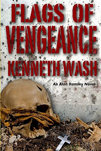 Flags of Vengeance: Secrets of State (Alan Ramsey Novel Series Book 2) by [Wash, Kenneth]