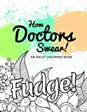 How Doctors Swear!: An Adult Coloring Book (Hilarious Coloring Book for Grown Ups)