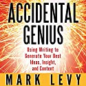 Accidental Genius: Using Writing to Generate Your Best Ideas, Insight and Content Audiobook by Mark Levy Narrated by Bronson Pinchot