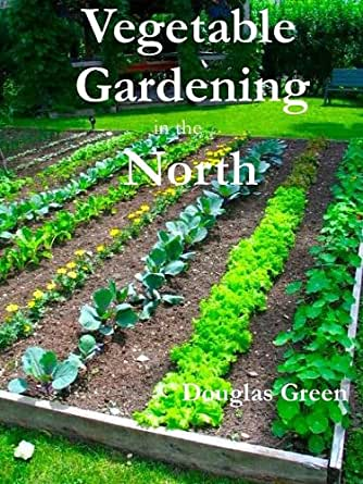 Vegetable gardening in the north how to practical tips for organic vegetable gardening kindle - Organic gardening practical tips ...