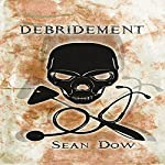 Debridement: A Novel | Sean Dow