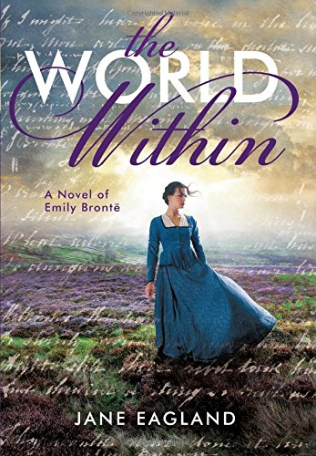 Read Online The World Within: A Novel of Emily Brontë PDF
