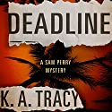 Deadline: Sam Perry Mysteries, Book 1 Audiobook by K. A. Tracy Narrated by Julia Farhat