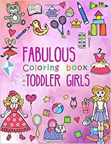Amazon Fabulous Coloring Book For Toddler Girls Preschool Activity Kids Ages 2 4 With Pages Of Toys Baby Animals Cupcakes