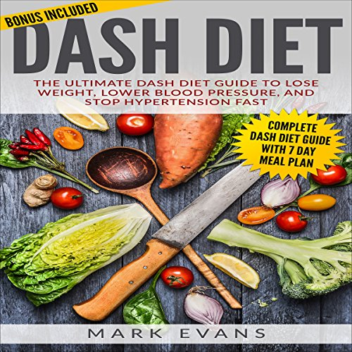 DASH Diet: The Ultimate DASH Diet Guide to Lose Weight, Lower Blood Pressure, and Stop Hypertension Fast: DASH Diet Series, Book 2 by Mark Evans