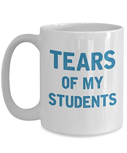 5465344bffd Image Unavailable. Image not available for. Color: Funny Mug - Tears of my  students ...