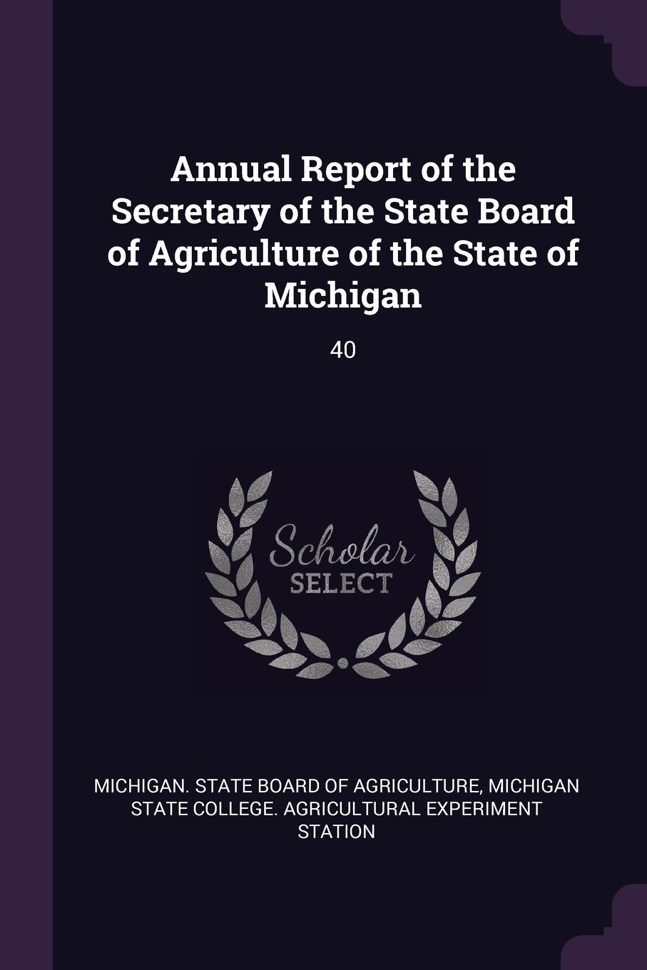 Read Online Annual Report of the Secretary of the State Board of Agriculture of the State of Michigan: 40 pdf