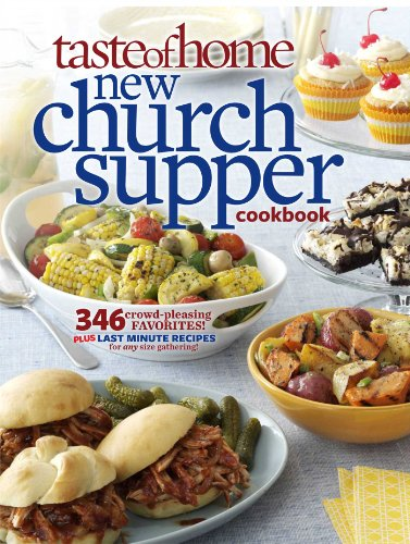 Taste of Home New Church Supper Cookbook: 346 Crowd-Pleasing Favorites! Plus Last Minute Recipes for Any Size Gathering! - Suppers Cookbook