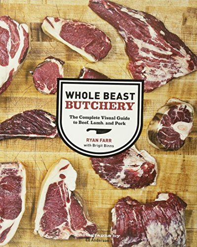 Whole Beast Butchery: The Complete Visual Guide to Beef, Lamb, and Pork by Ryan Farr