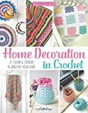 Home Decoration in Crochet: 25 Colourful Designs to Brighten Your Home