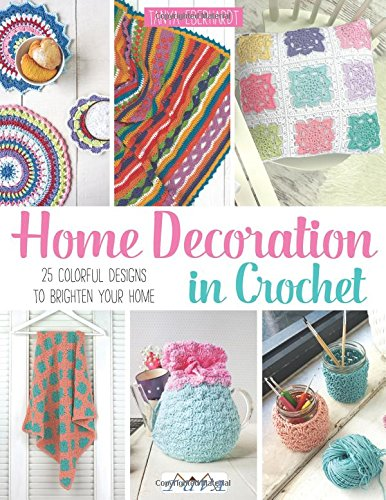 Crochet Designs (Home Decoration in Crochet: 25 Colourful Designs to Brighten Your Home)