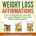 Weight Loss Affirmations: Law of Attraction Bundle to Lose Weight Fast with Daily Affirmations Speech by  Law of Attraction Collection Narrated by  Law of Attraction Collection