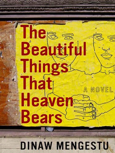 Image result for The beautiful things that heaven bears (Dinaw Mengestu) - 2007