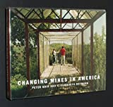 Changing Mines in America, Goin, Peter and Raymond, Elizabeth, 1930066112