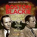 Boston Blackie: Outside The Law Radio/TV Program by Jack Boyle Narrated by Chester Morris, Richard Kollmar, Jan Miner, Tony Barrett, Maurice Tarplin, Lesley Woods