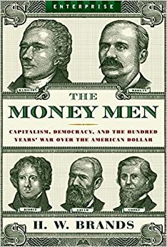 Money Men: Capitalism, Democracy and the Hundred Years' War Over the American Dollar (Enterprise (W.W. Norton))