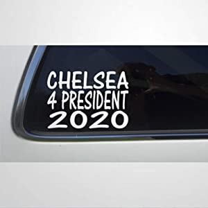 Chelsea for President 2020-8 AS308 Car Sticker Window Decal Sticker auto Sticker,Vinyl Car Decal,Decor for Window,Bumper,Laptop,Walls,Computer,Tumbler,Mug,Cup,Phone,Truck,Car Accessories