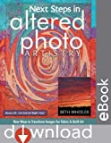 quilt artistry - Next Steps in Altered Photo Artistry: New Ways to Transform Images for Fabric & Quilt Art