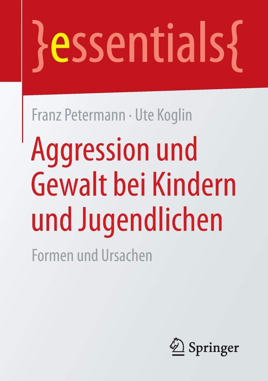 Aggression Und Gewalt Bei Kindern Und Jugendlichen  Formen Und Ursachen  Essentials
