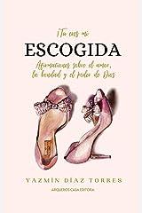 ¡TÚ ERES MI ESCOGIDA!: Afirmaciones sobre el amor, la bondad y el poder de Dios (Spanish Edition) Kindle Edition