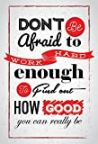 Don't Be Afraid To Work Hard Enough To Find Out How Good You Can Really Be Motivational Quote Poster for Office Staff College Athletes Teams School Classrooms and Home - Inspirational Paper Poster