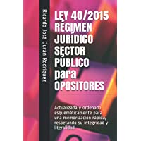 LEY 40/2015 RÉGIMEN JURÍDICO SECTOR PÚBLICO para OPOSITORES: Actualizada y ordenada esquemáticamente para una…