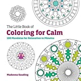 The Little Book of Coloring for Calm: 100 Mandalas for Relaxation in Minutes