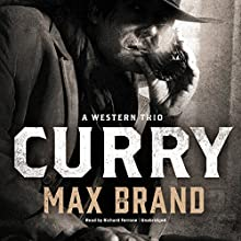 Curry: A Western Trio Audiobook by Max Brand Narrated by Richard Ferrone