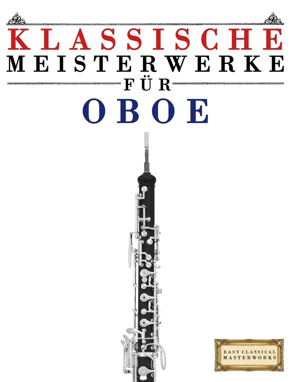 Klassische Meisterwerke für Oboe: Leichte Stücke von Bach, Beethoven, Brahms, Handel, Haydn, Mozart, Schubert, Tchaikovsky, Vivaldi und Wagner