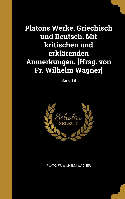 Read Online Platons Werke. Griechisch Und Deutsch. Mit Kritischen Und Erklarenden Anmerkungen. [Hrsg. Von Fr. Wilhelm Wagner]; Band 18 (German Edition) pdf epub