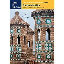 EL ARTE MUDÉJAR. La estetica islámica en el arte cristiano: 1 (El Arte Islámico en el Mediterráneo)