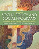 Social Policy and Social Programs: A Method for the Practical Public Policy Analyst (6th Edition) (Connecting Core Competencies)