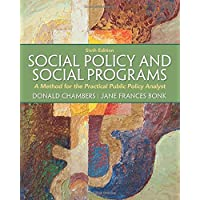 Social Policy and Social Programs: A Method for the Practical Public Policy Analyst (Mysearchlab)