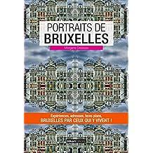 Portraits de Bruxelles: Bruxelles par ceux qui y vivent ! (Vivre ma ville) (French Edition)