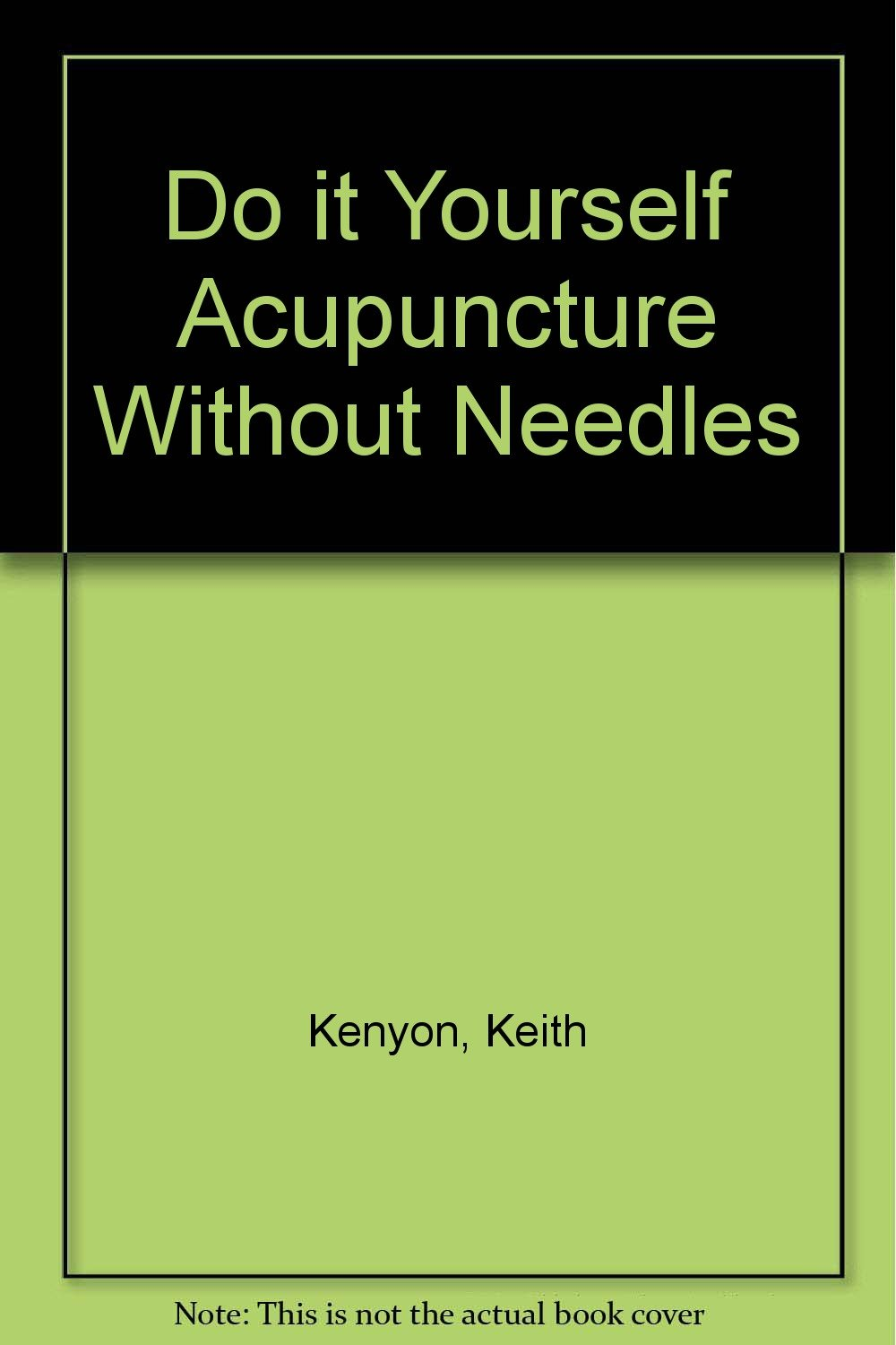 Do it yourself acupuncture without needles keith kenyon do it yourself acupuncture without needles keith kenyon 9780668043335 amazon books solutioingenieria Choice Image