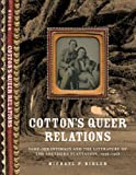 Cotton's Queer Relations: Same-Sex Intimacy and the Literature of the Southern Plantation, 1936-1968 (American Literatures Initiative)