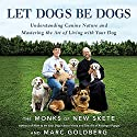Let Dogs Be Dogs: Understanding Canine Nature and Mastering the Art of Living with Your Dog Audiobook by  The Monks of New Skete Narrated by Dan Woren
