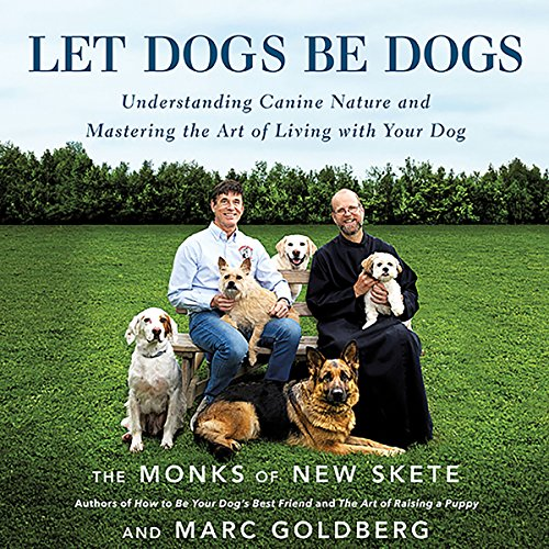 Let Dogs Be Dogs: Understanding Canine Nature and Mastering the Art of Living with Your Dog by Hachette Audio