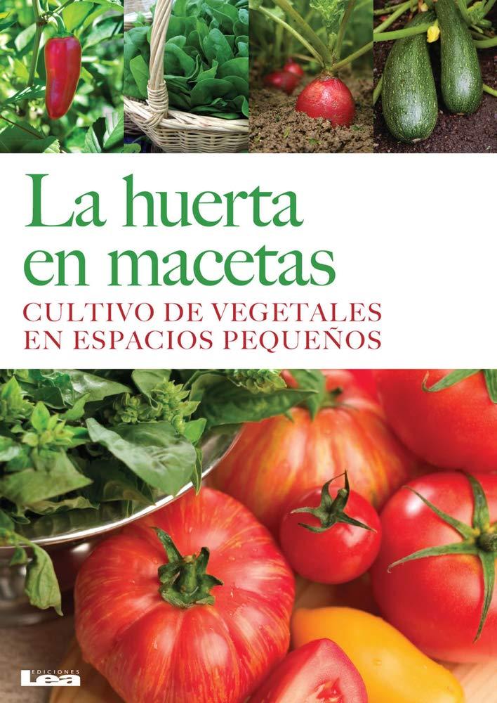 La Huerta En Macetas: Cultivo de Vegetales En Espacios Pequeños ...