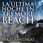 La última noche en Tremore Beach [The Last Night in Tremore Beach] | Mikel Santiago