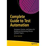 Complete Guide to Test Automation: Techniques, Practices, and Patterns for Building and Maintaining Effective Software Projec