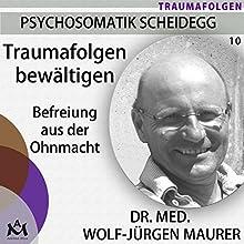 Traumafolgen bewältigen: Befreiung aus der Ohnmacht Hörbuch von Wolf-Jürgen Maurer Gesprochen von: Wolf-Jürgen Maurer