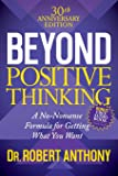 Beyond Positive Thinking 30th Anniversary Edition: A No Nonsense Formula for Getting What You Want