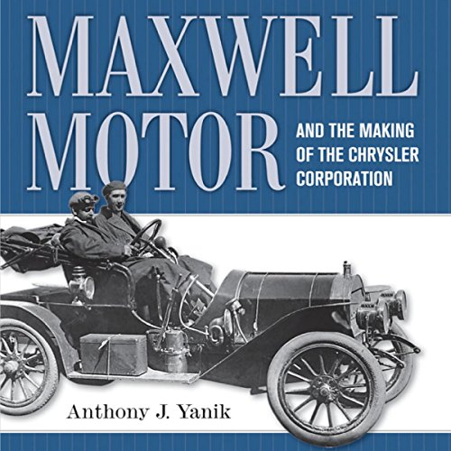 Maxwell Motor and the Making of the Chrysler Corporation: Great Lakes Books Series
