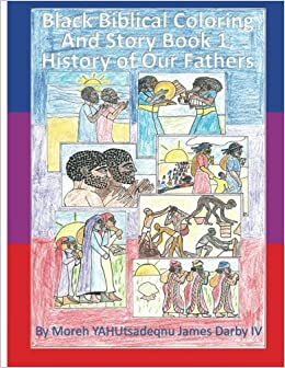 Black Biblical Coloring And Story Book 1 History Of Our Fathers Volume M YAHUtsadeqnu James Darby IV 9780615841007 Amazon Books