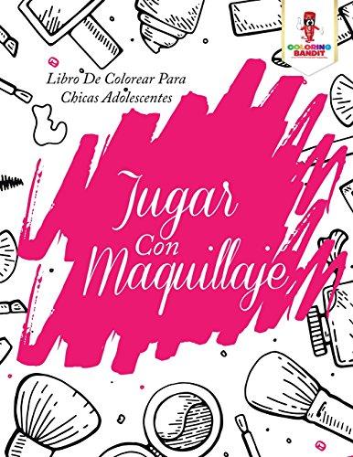 Jugar Con Maquillaje: Libro De Colorear Para Chicas Adolescentes (Spanish Edition)
