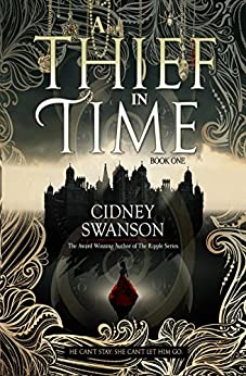 A Thief in Time: A Time Travel Novel (The Thief in Time Series Book 1) by [Swanson, Cidney]