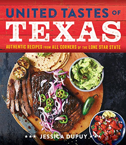 United Tastes of Texas: Authentic Recipes from All Corners of the Lone Star State by Jessica Dupuy